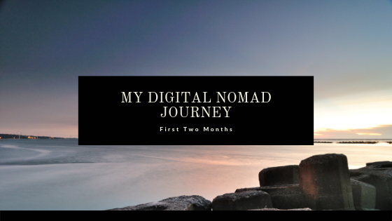 My Digital Nomad Journey, First two months